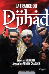 photo-de-couverture-du-livre-la-france-du-djihad-par-francois-vignolle-et-azzeddine-ahmed-chaouch-editions-du-moment_5179121